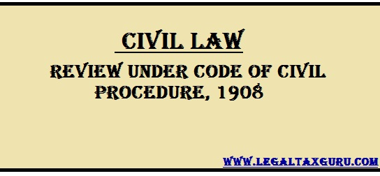 Review under Code of Civil Procedure, 1908 and Judgment