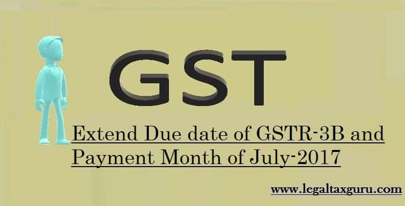 Extend Due date of GST Return and Payment Month of July-2017