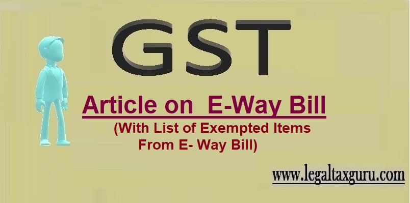 Rule related to E-Way Bill I Exempted Items From E- Way Bill I CGST Rule 138