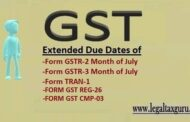 Extension of time limit for submitting GST Forms | Extension of time limit for submitting FORM GST TRAN-1 | Extension of time limit for submitting Form GSTR-3, GSTR-2 Month of July