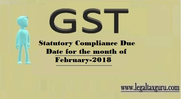 STATUTORY COMPLIANCE DUE DATE FOR THE MONTH OF FEBRUARY-2018 || FEBRUARY-2018 STATUTORY COMPLIANCE DUE DATE