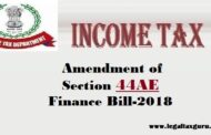 Amendment of section 44AE || Amend the section 44AE in Finance Bill-2018 ||Income Tax Provision for Transporter