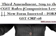Third Amendment, 2019 to the CGST Rules (Composition Levy) || New Form Inserted - FORM GST CMP-08