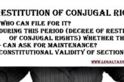 Restitution of conjugal rights ||Who can file for it? ||During this period (decree of restitution of conjugal rights) whether the wife can ask for maintenance? ||Constitutional Validity of Section