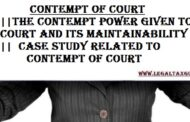 Contempt of Court|| The Contempt power given to court and its maintainability || Case Study related to Contempt of Court