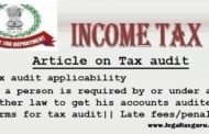 Article on Tax audit ||Objective of tax audit ||Tax audit applicability (As per section 44AB) || If a person/taxpayer is required by or under any other law to get his accounts audited|| Forms for tax audit|| Late fees/penalty