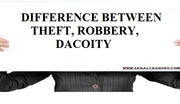 DIFFERENCE BETWEEN THEFT, ROBBERY, DACOITY